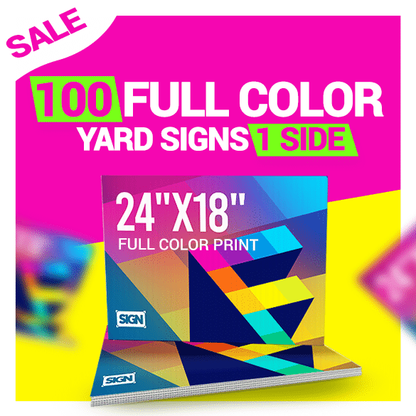 (100) 18 X 24 Full Color Yard Signs (Special Price)